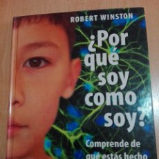 Libros: POR QUE SOY COMO SOY?, COMPRENDE DE QUÉ ESTÁS HECHO - ROBERT WINSTON - TAPA DURA. Lote 90845015