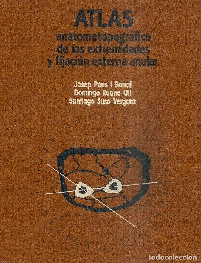 LIBRO ATLAS ANATOMOTOPOGRAFICO DE LAS EXTREMIDADES Y FIJACION EXTERNA ANULAR (Libros Nuevos - Ciencias, Manuales y Oficios - Anatomía )