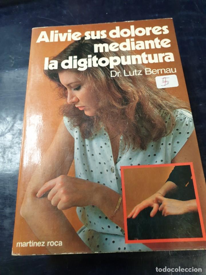ALIVIE SUS DOLORES MEDIANTE LA DIGITOPUNTURA DR, LUTZ BERNAU (Libros Nuevos - Ciencias, Manuales y Oficios - Anatomía )