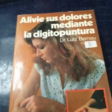 Libros: ALIVIE SUS DOLORES MEDIANTE LA DIGITOPUNTURA DR, LUTZ BERNAU. Lote 254583620