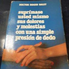 Libros: SUPRIMASE USTED MISMO SUS DOLORES Y MOLESTIAS CON UNA SIMPLE PRESIÓN DE DEDO DR, ROGER DALET. Lote 254584525