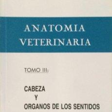 """Libros: ANATOMÍA VETERINARIA TOMO III """"CABEZA Y ÓRGANOS DE LOS SENTIDOS"""" J. SANDOVAL. NUEVO. Lote 287459773"""