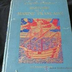 Libros antiguos: HISTOIRE DE LA MARINE FRANÇAISE . CLAUDE FARRERE FLAMMARION .( BUQUE. BARCO. NAVIO) 1934.. Lote 22321155