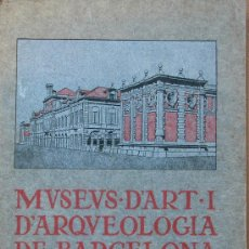 Libros antiguos: MUSEUS D'ART I D'ARQUEOLOGIA DE BARCELONA.GUIA SUMARIA. Lote 28849576