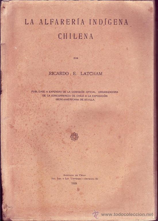 LA ALFARERIA INDIGENA CHILENA. LATCHAM, RICARDO E. (Libros Antiguos, Raros y Curiosos - Ciencias, Manuales y Oficios - Arqueología)
