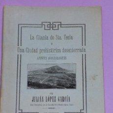 Libros antiguos: LA CITANIA DE STA.TECLA O UNA CIUDAD PREHISTÓRICA DESENTERADA. APUNTES ARQUEOLOGICOS (1927). Lote 36340837
