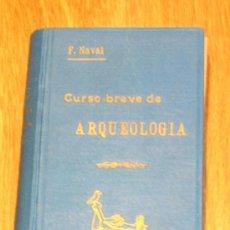 Libros antiguos: CURSO BREVE DE ARQUEOLOGÍA Y BELLAS ARTES P. FRANCISCO NAVAL AYERVE CORAZÓN DE MARÍA 1926. Lote 37249534