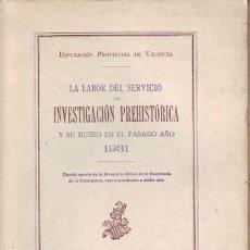 Libros antiguos: LA LABOR DEL SERVICIO DE INVESTIGACION PREHISTORICA Y SU MUSEO EN EL PASADO AÑO 1931. VALENCIA. Lote 39073012