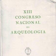 Libros antiguos: XIII CONGRESO NACIONAL DE ARQUEOLOGIA.. Lote 39666033
