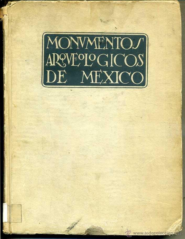 MONUMENTOS ARQUEOLOGICOS DE MEXICO (1933) (Libros Antiguos, Raros y Curiosos - Ciencias, Manuales y Oficios - Arqueología)