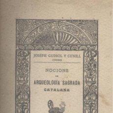 Libros antiguos: JOSEPH GUDIOL Y CUNILL (PREBERE). NOCIONS DE ARQUEOLOGÍA SAGRADA CATALANA. VICH, 1902. S5. Lote 48811382