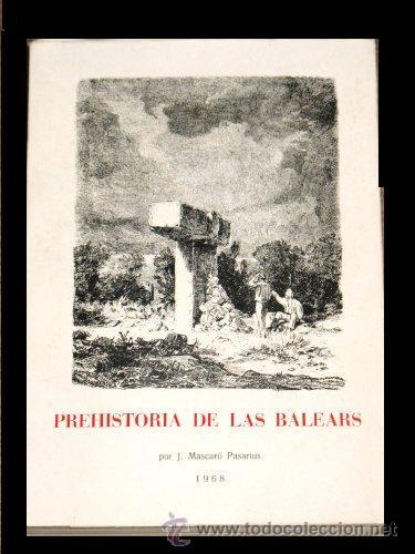 PREHISTORIA DE LAS BALEARS, 1968, DE MASCARÓ PASARIUS (Libros Antiguos, Raros y Curiosos - Ciencias, Manuales y Oficios - Arqueología)