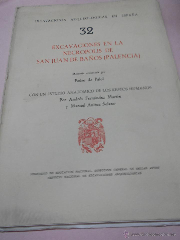 PEDRO DE PALOL: EXCAVACIONES EN LA NECROPOLIS DE SAN JUAN DE BAÑOS (PALENCIA) MEMORIA CON UN ESTUDIO (Libros Antiguos, Raros y Curiosos - Ciencias, Manuales y Oficios - Arqueología)