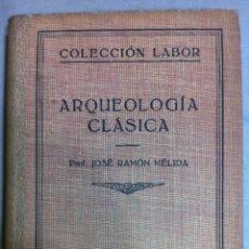 Libros antiguos: JOSÉ RAMÓN MÉLIDA. ARQUEOLOGÍA CLÁSICA. 1933. Lote 53006682
