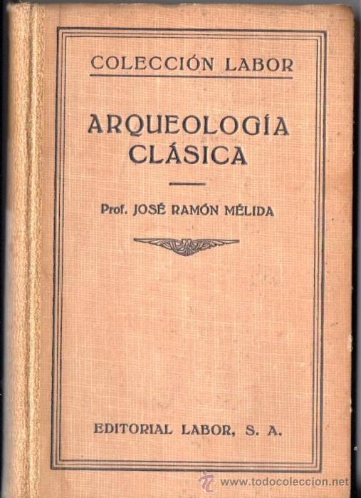 MÉLIDA : ARQUEOLOGÍA CLÁSICA (LABOR, 1933) (Libros Antiguos, Raros y Curiosos - Ciencias, Manuales y Oficios - Arqueología)