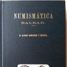 Libros antiguos: LIBRO NUMISMATICA BALEAR, AÑO 1879,LA MONEDA PLATA,ORO, DE MALLORCA,MENORCA,IBIZA, FACSIMIL 1978. Lote 54007792