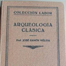 Libros antiguos: ARQUEOLOGÍA CLÁSICA. MÉLIDA, JOSÉ RAMÓN.. Lote 54647638