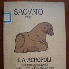 Libros antiguos: SAGUNTO. SUS MONUMENTOS Y LAS EXCAVACIONES DE LA ACRÓPOLI. PRIMERA EDICIÓN.. Lote 56045758