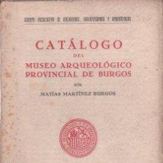 Libros antiguos: MARTINEZ BURGOS, MATÍAS: CATALOGO DEL MUSEO ARQUEOLOGICO PROVINCIAL DE BURGOS.. Lote 57309300