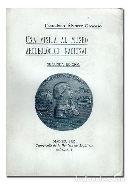 FRANCISCO ÁLVAREZ-OSSORIO – UNA VISITA AL MUSEO ARQUEOLÓGICO NACIONAL. 1925. ILUSTR. CON 160 LÁMINAS (Libros Antiguos, Raros y Curiosos - Ciencias, Manuales y Oficios - Arqueología)