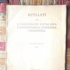 Libros antiguos: BUTLLETÍ DE L'ASSOCIACIÓ CATALANA D'ANTROPOLOGIA ETNOLOGÍA I PREHISTÒRIA 1925 VOLUM TERCER FASCICL I. Lote 68960753