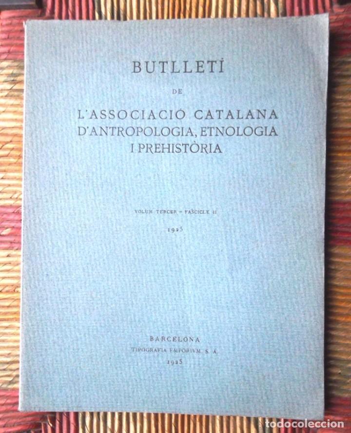 BUTLLETÍ DE L'ASSOCIACIÓ CATALANA D'ANTROPOLOGIA ETNOLOGÍA I PREHISTÒRIA 1925 VOLUM TERCER FASCIC II (Libros Antiguos, Raros y Curiosos - Ciencias, Manuales y Oficios - Arqueología)