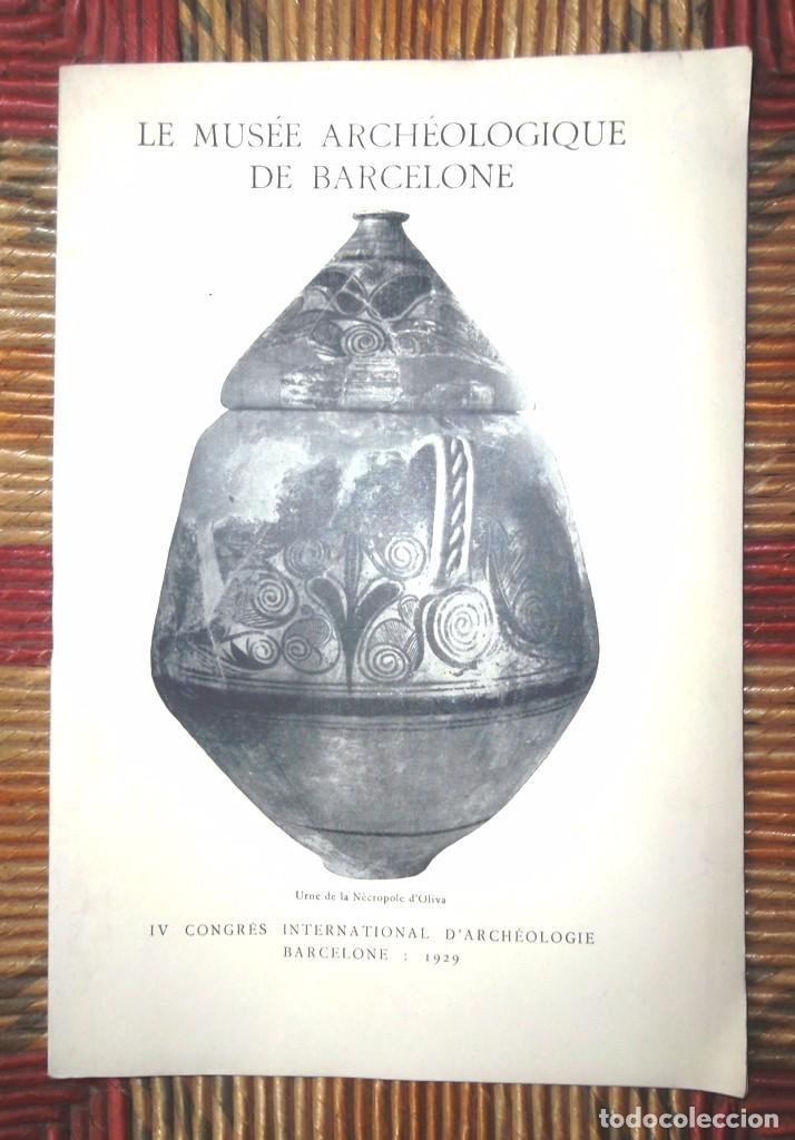 LE MUSÉE ARCHÉOLOGIQUE DE BARCELONE 1929 IV CONGRÈS INTERNATIONAL D'ARCHÉOLOGIE BOSCH GIMPERA (Libros Antiguos, Raros y Curiosos - Ciencias, Manuales y Oficios - Arqueología)