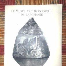 Libros antiguos: LE MUSÉE ARCHÉOLOGIQUE DE BARCELONE 1929 IV CONGRÈS INTERNATIONAL D'ARCHÉOLOGIE BOSCH GIMPERA. Lote 68961281