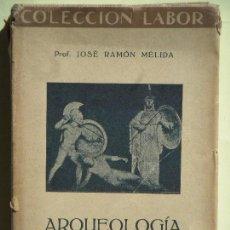 Libros antiguos: ARQUEOLOGIA CLASICA - JOSE RAMON MELIDA - EDITORIAL LABOR, 1933, 1ª EDICIÓ (TAPA DURA). Lote 70499945