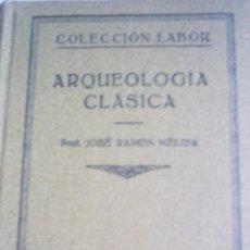 Libros antiguos: LABOR. 1ª EDICIÓN DE 1933. ARQUEOLOGÍA CLÁSICA DE JOSÉ RAMÓN MÉLIDA. Lote 26574420