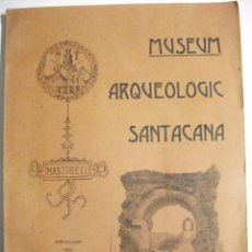 Libros antiguos: MUSEUM ARQUEOLOGIC SANTACANA MARTORELL 1909. Lote 79133577