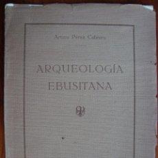 Libros antiguos: ARQUEOLOGÍA EBUSITANA. PÉREZ CABRERO. 1913.EDICIÓN DE 200 EJEMPLARES. IBIZA. BALEARES.. Lote 79994257