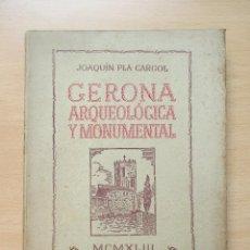 Libros antiguos: GERONA ARQUEOLÓGICA Y MONUMENTAL, DE JOAQUÍN PLA CARGOL. Lote 80324873