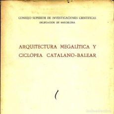Libros antiguos: ARQUITECTURA MEGALÍTICA Y CICLÓPEA CATALANO BALEAR.. Lote 86739032