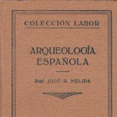 Libros antiguos: JOSÉ R. MÉLIDA. ARQUEOLOGÍA ESPAÑOLA, BARCELONA, 1929. LABOR. Lote 28227324