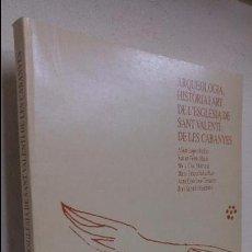 Libros antiguos: ARQUEOLOGIA HISSTORIA I ART DE L'ESGLESIA DE SANT VALENTI DE LES CABANYES ALBERT LOPEZ I ALTRES. Lote 99436467