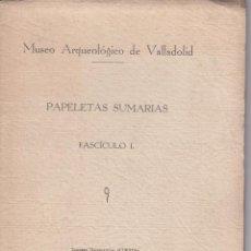 Libros antiguos: MUSEO ARQUEOLÓGICO DE VALLADOLID. PAPELETAS SUMARIAS. FASCÍCULO I. 1933. Lote 101925475