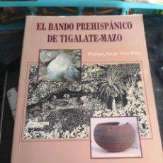 Libros antiguos: EL BANDO PREHISPANICO DE TIGALATE-MAZO. AUTOR: FELIPE JORGE PAIS PAIS 451 PAGS 23,5 X 16,5. Lote 115279795
