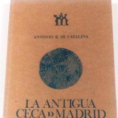 Libros antiguos: ANTONIO R. DE CATALINA, LA ANTIGUA CECA DE MADRID, APROXIMACIÓN A SU HISTORIA, MADRID, 1980. Lote 117475115