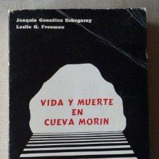 Libros antiguos: J. GONZÁLEZ ECHEGARAY Y L. FREEMAN. VIDA Y MUERTE EN CUEVA MORÍN. PREHISTORIA.CANTABRIA.. Lote 120488359