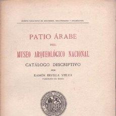 Libros antiguos: REVILLA VIELVA, RAMÓN: PATIO ARABE DEL MUSEO ARQUEOLOGICO NACIONAL. CATÁLOGO DESCRIPTIVO. 1932. Lote 120804163