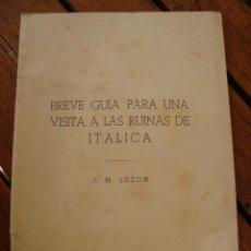Libros antiguos: BREVE GUÍA PARA UNA VISITA A LAS RUINAS DE ITÁLICA. J. M. LUZÓN. SEVILLA, 1970. . Lote 121970095