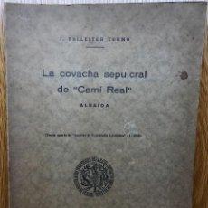Libros antiguos: LA COVACHA SEPULCRAL DE CAMI REAL - ALBAIDA (VALENCIA) - J. BALLESTER TORMO - AÑO 1929 - ARQUEOLOGÍA. Lote 122026467