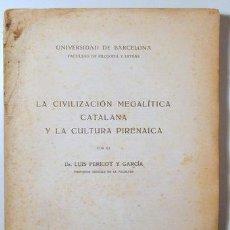 Libros antiguos: PERICOT Y GARCIA, LUIS - LA CIVILIZACION MEGALITICA CATALANA Y LA CULTURA PIRENAICA - BARCELONA 1925. Lote 122054179