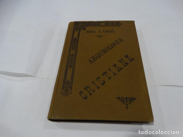 ARQUELOGÍA CRISTIANA-JOSÉ DE LA ROZA Y CABAL. 1899 (Libros Antiguos, Raros y Curiosos - Ciencias, Manuales y Oficios - Arqueología)