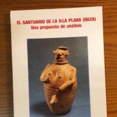 Libros antiguos: EL SANTUARIO DE LA ILLA PLANA(IBIZA) UNA PROPUESTA DE ANÁLISIS (21€). Lote 126170447