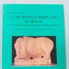 Libros antiguos: LA NECRÓPOLIS IBÉRICA DE EL MOLAR (SAN FULGENCIO-GUARDAMAR DEL SEGURA, ALICANTE). Lote 126538731