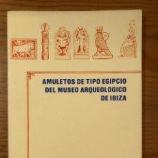 Libros antiguos: ARQUELOGIA BALEAR--AMULETOS DE TIPO EGIPCIO DEL MUSEO ARQUEOLOGICO DE IBIZA(31€) . Lote 127558379