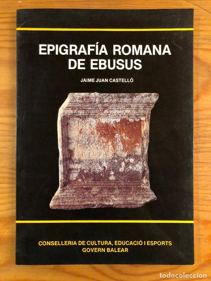ARQUELOGIA BALEAR--EPIGRAFÍA ROMANA DE EBUSUS(31€) (Libros Antiguos, Raros y Curiosos - Ciencias, Manuales y Oficios - Arqueología)