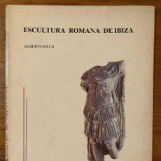 Libros antiguos: ARQUELOGIA BALEAR--ESCULTURA ROMANA DE IBIZA(31€). Lote 127558635